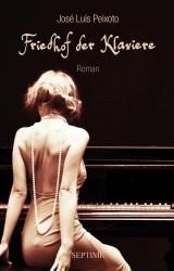 José Luis Peixoto:Friedhof der Klaviere. Übers.: Ilse Dick. Septime Verlag 2017
